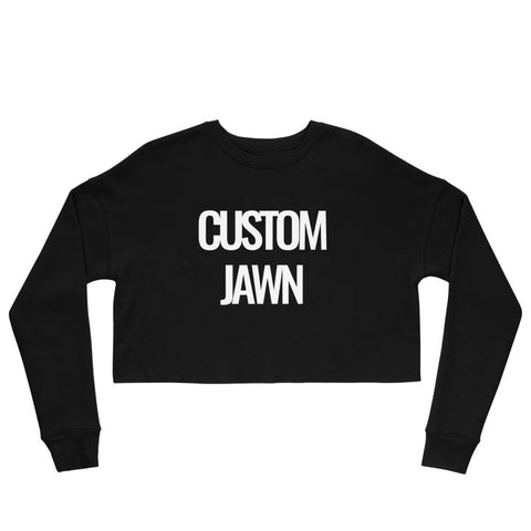 """CUSTOM JAWN"" CROP SWEATSHIRT"