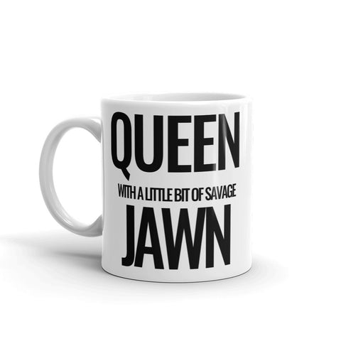 """QUEEN WITH A LITTLE BIT OF SAVAGE JAWN"" MUG"