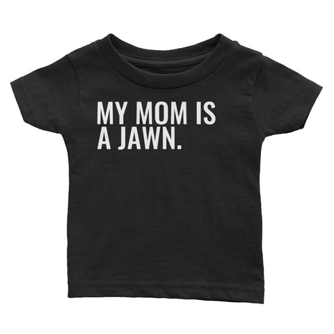 """MY MOM IS A JAWN"" BABY TEE"