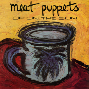 Meat Puppets - Up on the Sun (180 g vinyl)