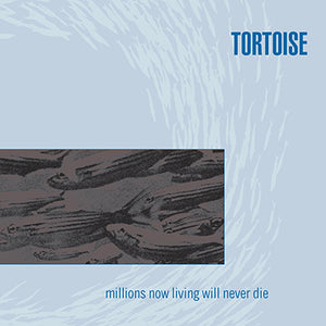 Tortoise - Millions Now Living Will Never Die (colored vinyl)