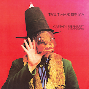 Captain Beef Heart & His Magic Band - Trout Mask Replica
