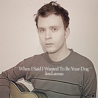 Jens Lenkman - When I Said I Wanted to be Your Dog
