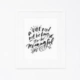 Meaningful Life Print (8X10) | Birthday Project Print 2018