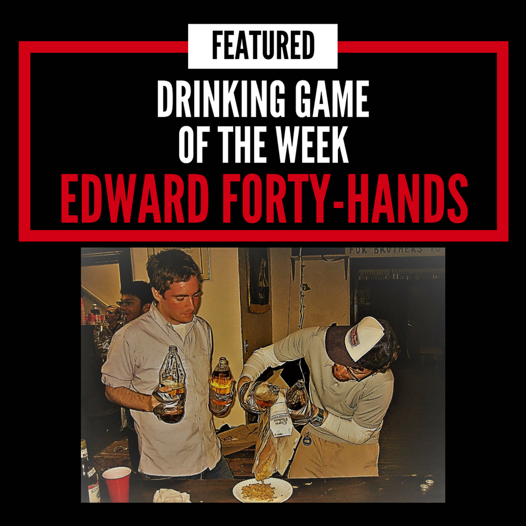 Edward Forty-Hands Drinking Game