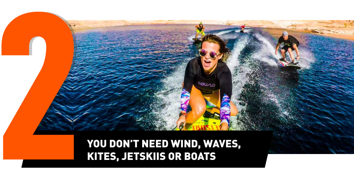 Buy JetSurf - you don´t need waves