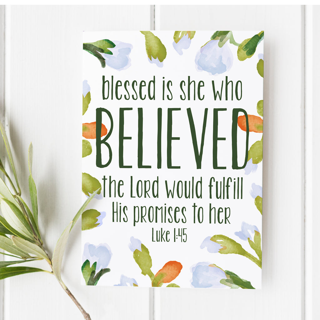 Luke 1:45 - Blessed is she who believed