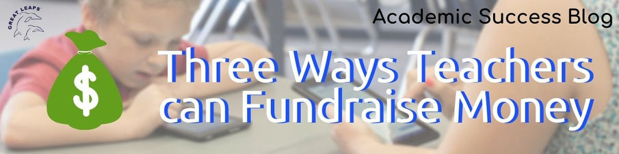 Three Ways Teachers can Fundraise Money