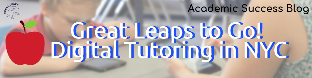 Great Leaps to Go! Digital Tutoring in NYC - Academic Success Blog