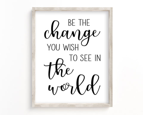Be The Change You Wish To See In The World Printable Wall Art, Digital Download