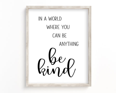 In A World Where You Can Be Anything Be Kind Printable Wall Art, Digital Download