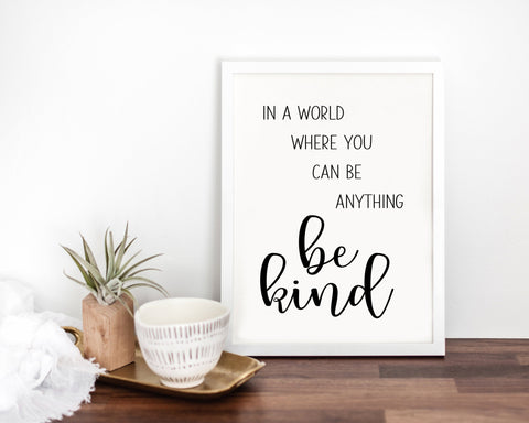 In A World Where You Can Be Anything Be Kind Printable Wall Art, Black and White Wall Art, Home Decor, Inspirational Prints, Quote Print