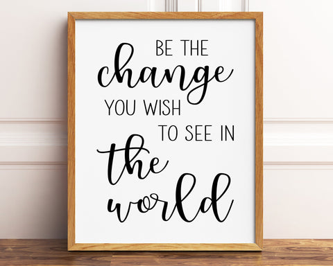 Be The Change You Wish To See In The World, Inspirational Quote Print, Typography Print, Nursery Decor, Printable Wall Art, Wall Decor