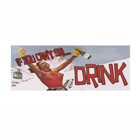 If You Can't Ski...Drink Metal Sign