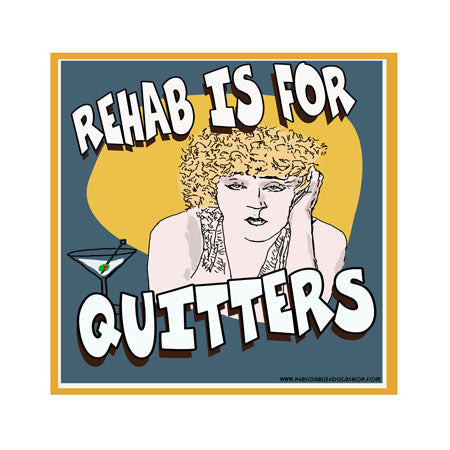 Rehab Is For Quitters Metal Sign