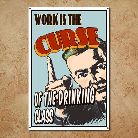 Work is the Curse of the Drinking Class Metal Sign