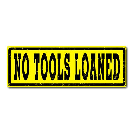No Tools Loaned Metal Sign