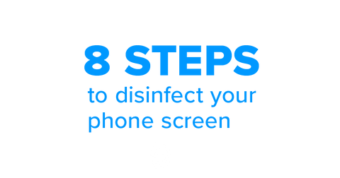 8 steps to disinfect your phone screen
