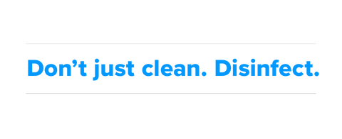 Don't just clean, disinfect