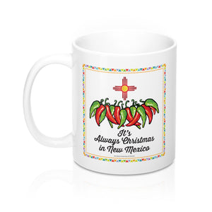 It's Always Christmas in New Mexico! (11oz Mug)