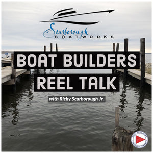 Boat Builders Reel Talk Video with Ricky Scarborough Jr.
