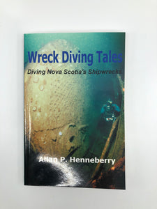 Wreck Diving Tales ; Diving Nova Scotia's Shipwrecks Book