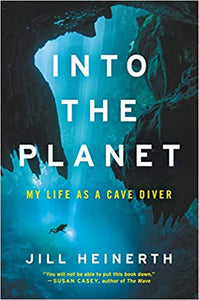 Into The Planet Book by Jill Heinerth