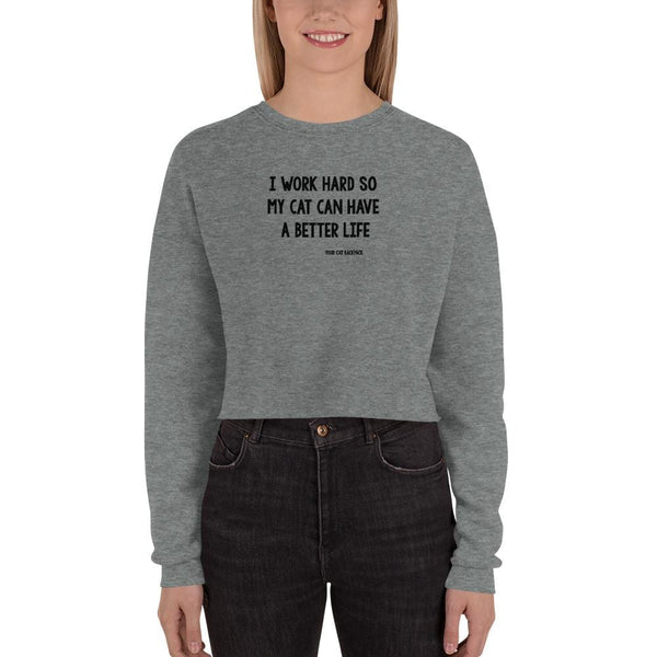 I WORK HARD FOR MY CAT - Crop Sweatshirt