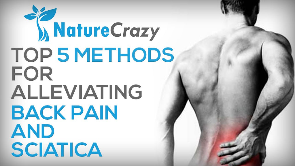 Nature Crazy's Top 5 methods for alleviating Back Pain & Sciatica