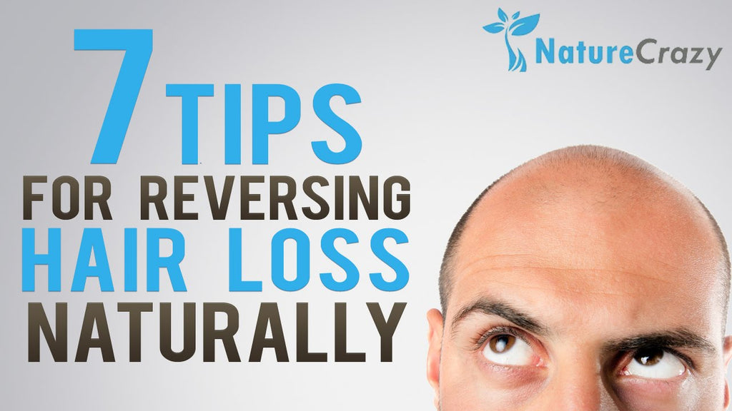 Nature Crazy's Top 7 Tips For Reversing Hair Loss