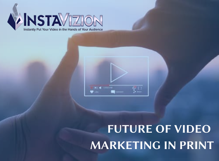 What is the Future of Video Marketing in Print?