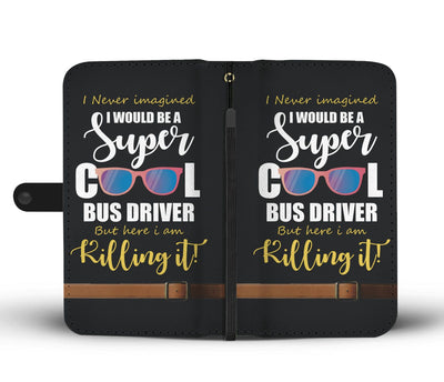 I Would Be A Super Cool Bus Driver Wallet Case
