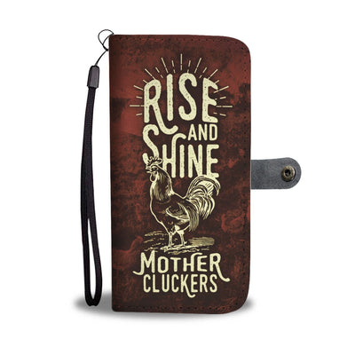 Rise and Shine Mother Cluckers Wallet Case