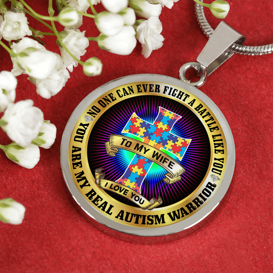 No One Can Ever Fight a Battle Like You, You Are My Real Autism Warrior - Circle - Luxury Necklace or Bangle