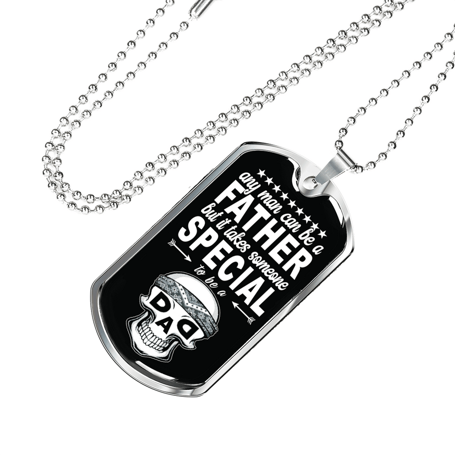 Any Man can be a Father but it takes Someone Special to be a DAD - Skulls - Military Chain Necklace