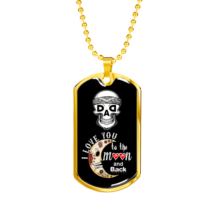 I Love You to the Moon and Back Dad Father's Day - Skulls - Military Chain Necklace