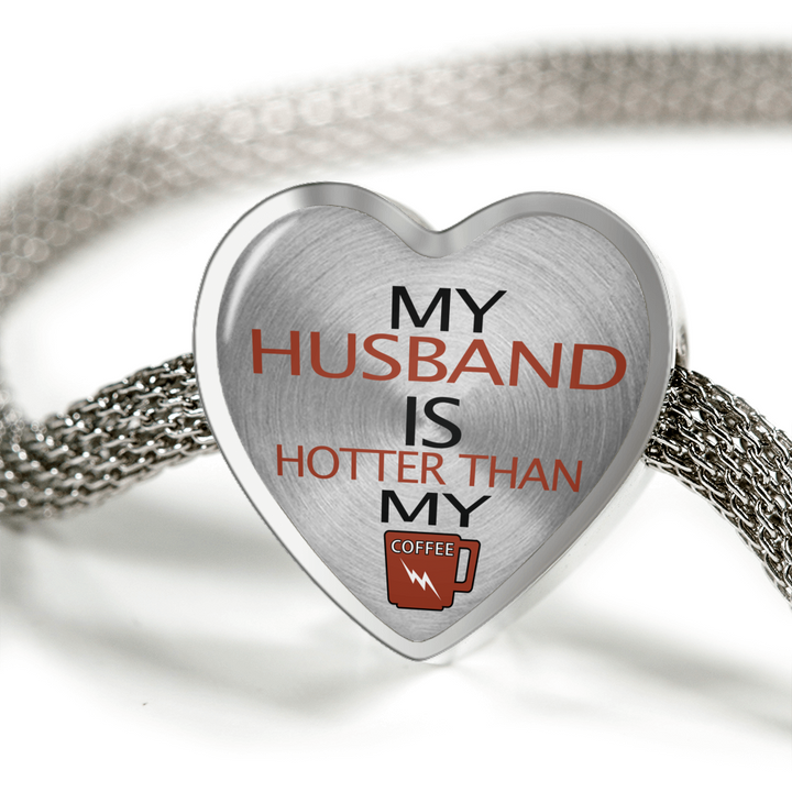 My Husband is Hotter Than My Coffee Luxury Bracelet w/ Heart Charm