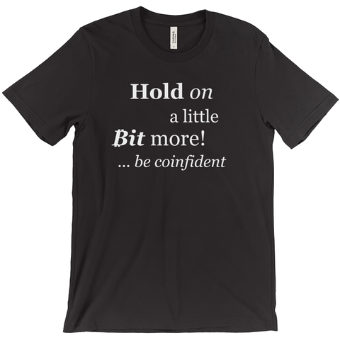 Hold on a little Bit more! - T-Shirt - URBitcoinwear Bitcoin Fashion Store