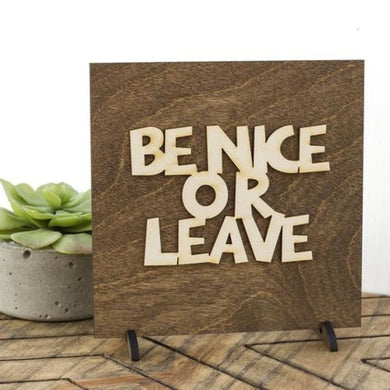 Be Nice Or Leave - Wood Sign - Funny Sayings