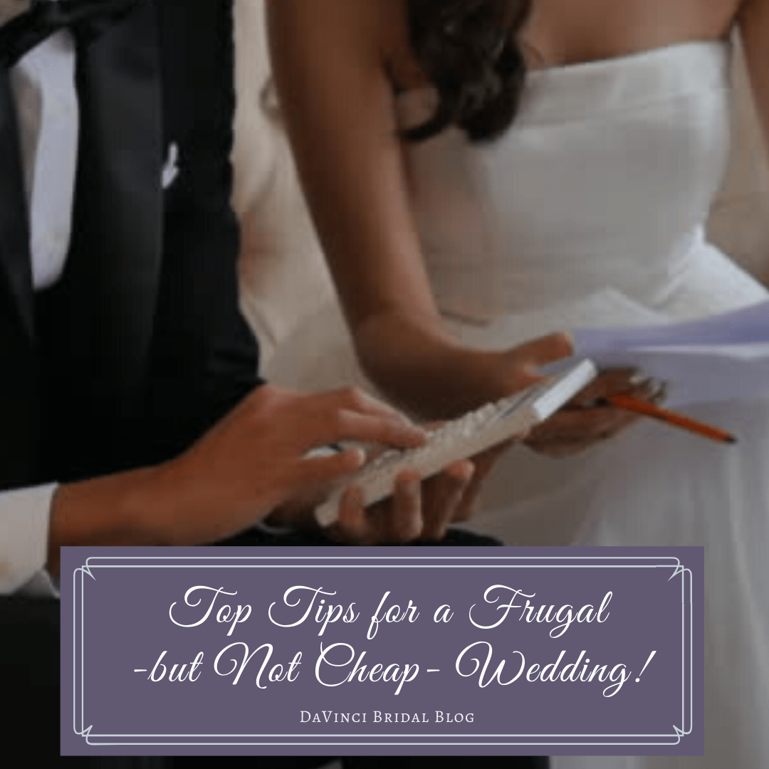 Top Tips for a Frugal (Not Cheap) Wedding – DaVinci Bridal