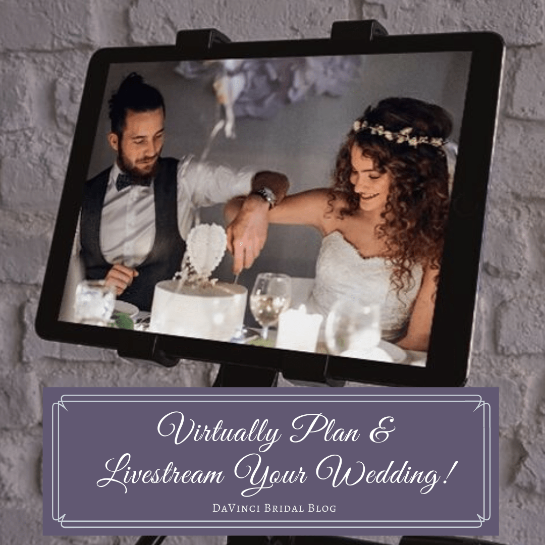 Virtually Plan & Livestream Your Wedding How-to Guide – DaVinci Bridal Blog