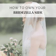 How to Own Your Bridezilla Side