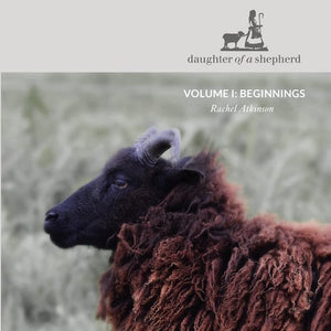 Daughter of a Shepherd - Beginnings Volume 1 - Farm to Cable Yarns