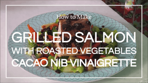 Recipe: Grilled Salmon with Roasted Vegetables in Cacao Nib Vinaigrette - Co Chocolat