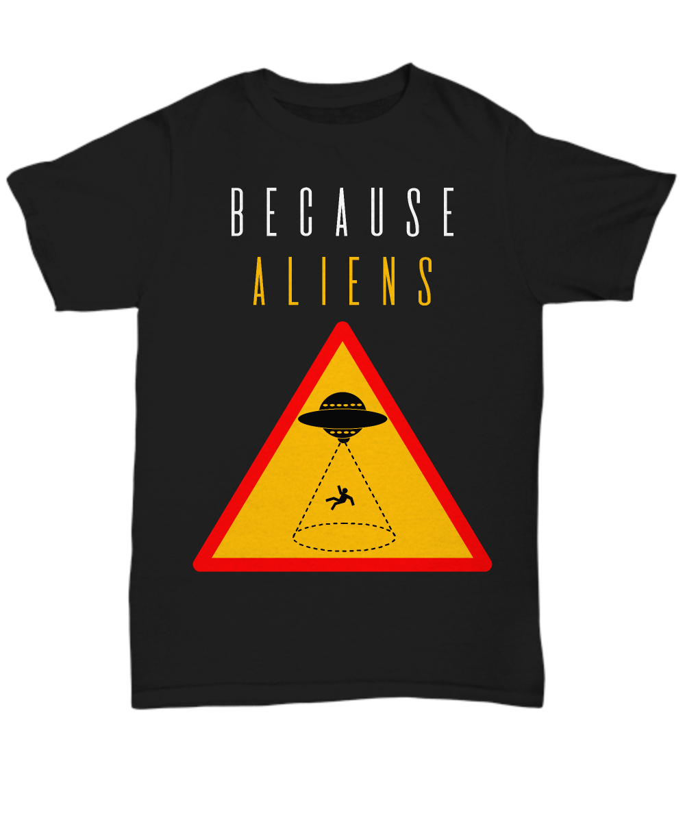 Because Aliens #1 T-shirt
