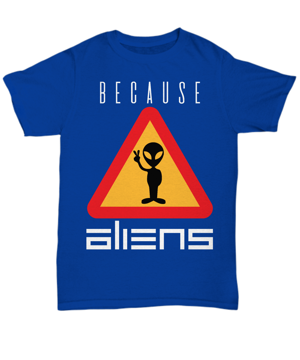 Because Aliens #2 T-Shirt