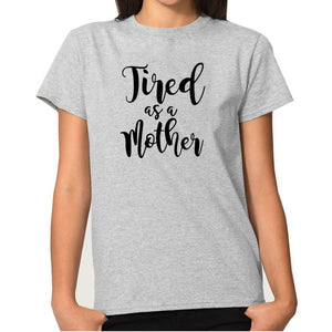 """Tired as a Mother"" Shirt"
