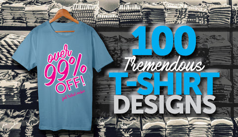 100 Tremendous T-Shirt Designs (*Mega Bundle*) - Only $19 - MyDesignDeals