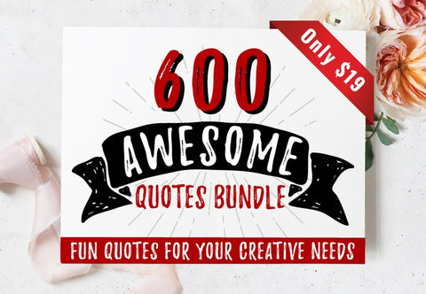 600 Awesome Quotes Bundle - Just $19 - MyDesignDeals