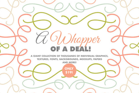 A WHOPPER Of A Deal - Graphics, Textures, Fonts - Only $19! - MyDesignDeals